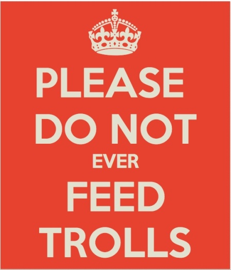 please do not ever feed trolls